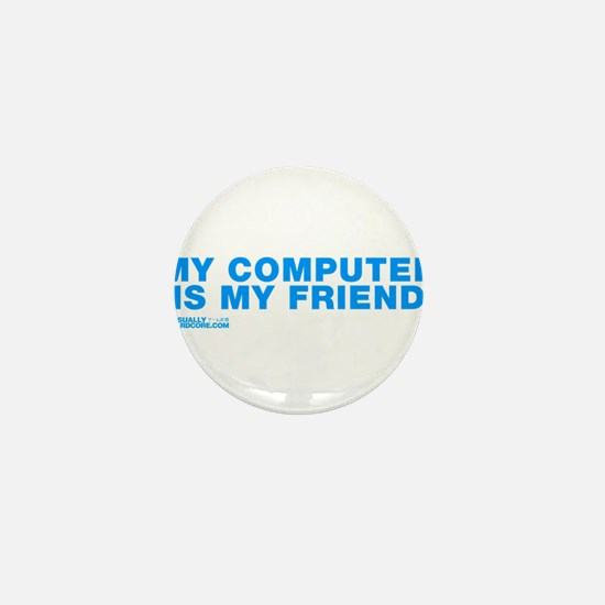 My Computer Is My Friend Mini Button