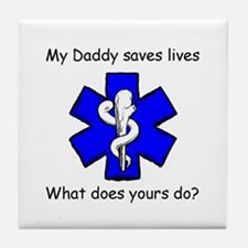My Daddy saves lives Tile Coaster
