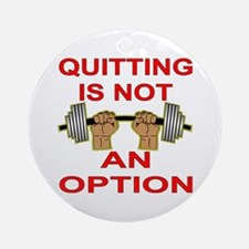 Quitting Not An Option Ornament (Round)