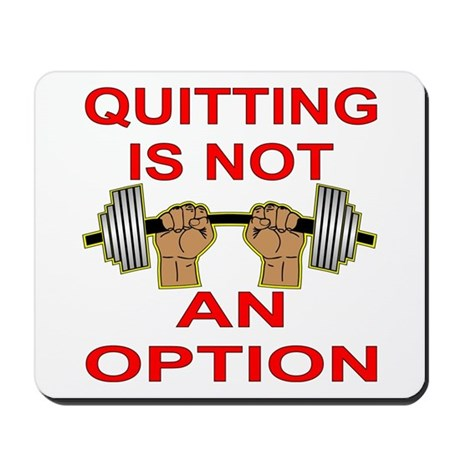 Quitting Not An Option Mousepad