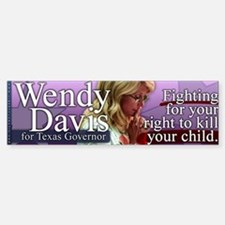 Wendy Davis - Right to Kill Your Child Bumper Bumper Sticker