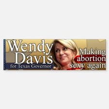 Wendy Davis - Abortion is Sexy Bumper Bumper Sticker