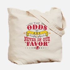 The Odds Are Never In Our Favor Tote Bag