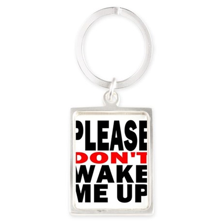 Please Dont Wake Me Up Keychains