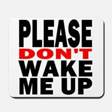 Please Dont Wake Me Up Mousepad