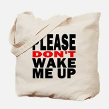 Please Dont Wake Me Up Tote Bag