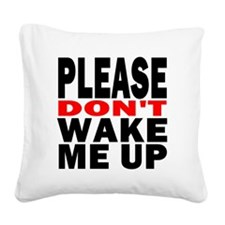 Please Dont Wake Me Up Square Canvas Pillow