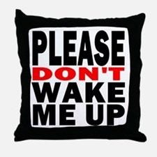 Please Dont Wake Me Up Throw Pillow