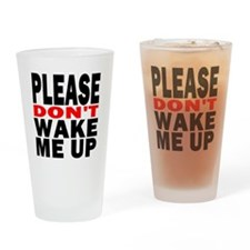 Please Dont Wake Me Up Drinking Glass