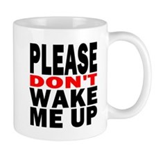 Please Dont Wake Me Up Mugs