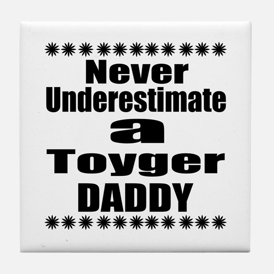 Never Underestimate toyger Cat Daddy Tile Coaster