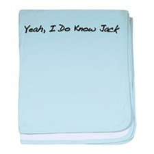 Yeah, I Do Know Jack baby blanket