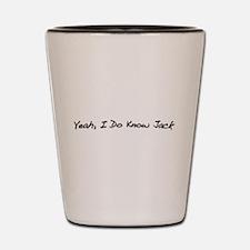 Yeah, I Do Know Jack Shot Glass