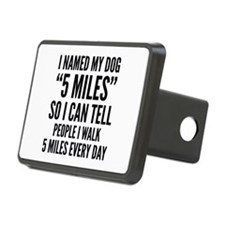 "I Named My Dog ""5 Miles"" Hitch Cover"