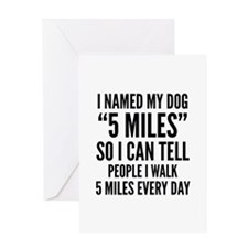 "I Named My Dog ""5 Miles"" Greeting Card"
