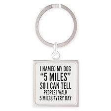 "I Named My Dog ""5 Miles"" Square Keychain"