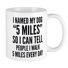 "I Named My Dog ""5 Miles"" Small Mug"