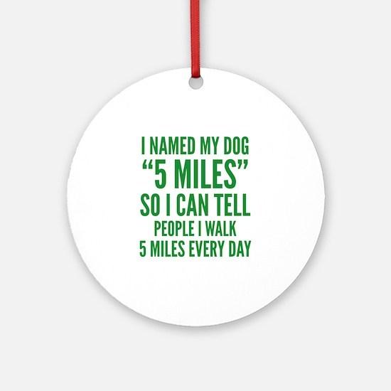 "I Named My Dog ""5 Miles"" Ornament (Round)"