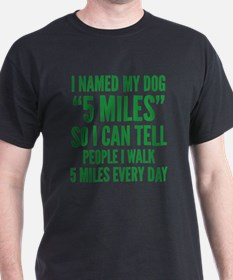 "I Named My Dog ""5 Miles"" T-Shirt"