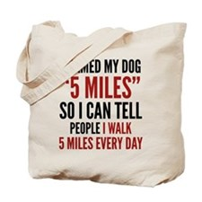 "I Named My Dog ""5 Miles"" Tote Bag"