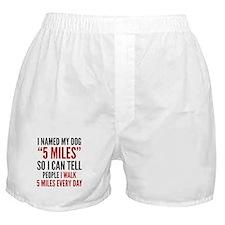 """I Named My Dog """"5 Miles"""" Boxer Shorts"""