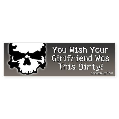 Dirty Girlfriend Bumper Sticker