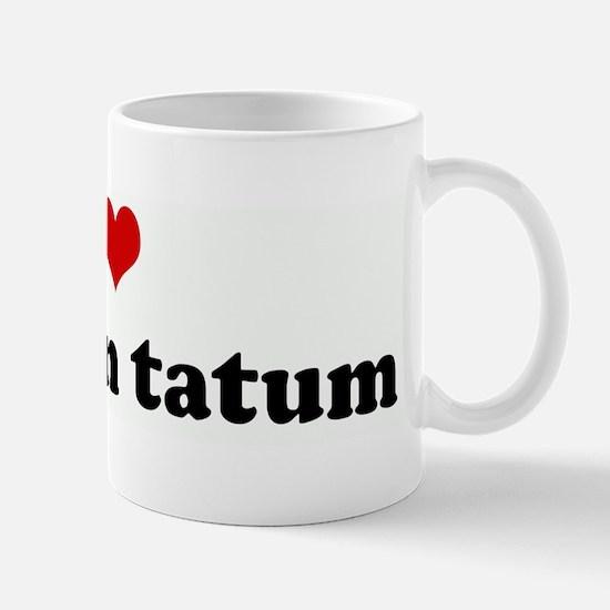 I Love Channin tatum Mug