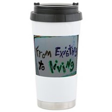 from existing to living Travel Coffee Mug