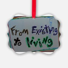 from existing to living Ornament