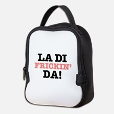 LA DI FRICKIN DA! Neoprene Lunch Bag