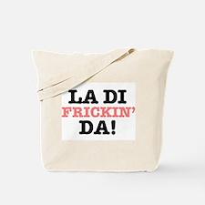 LA DI FRICKIN DA! Tote Bag