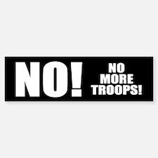 NO! NO MORE TROOPS! Bumper Bumper Bumper Sticker