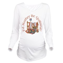 Rather Be Quilting Long Sleeve Maternity T-Shirt