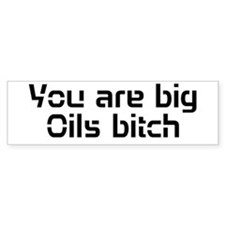 You are big oils bitch Bumper Car Sticker