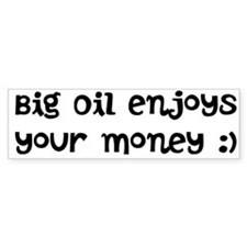 Bumper Sticker Big Oil enjoys your money