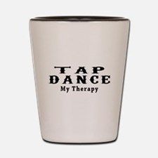 Tap Dance My Therapy Shot Glass