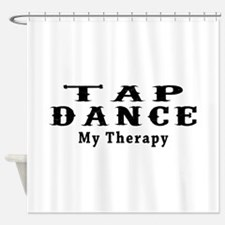 Tap Dance My Therapy Shower Curtain
