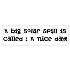 Bumper Sticker Big solar spill is a nice day