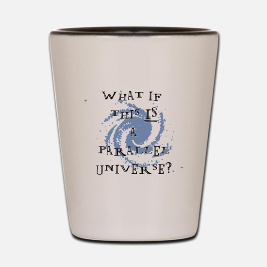 Parallel Universe Shot Glass