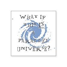 "Parallel Universe Square Sticker 3"" x 3"""