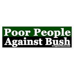 Poor People Against Bush (Bumper Sticker)