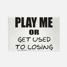 PLAY ME OR GET USED TO LOSING Rectangle Magnet