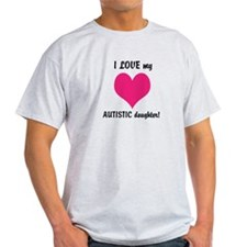 I LOVE my AUTISTIC daughter! T-Shirt
