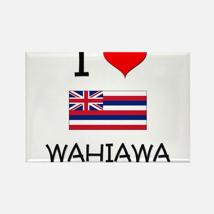 I Love WAHIAWA Hawaii Magnets