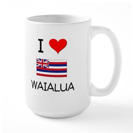 I Love WAIALUA Hawaii Mugs