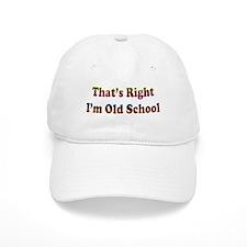 That's Right, I'm Old School Baseball Baseball Cap