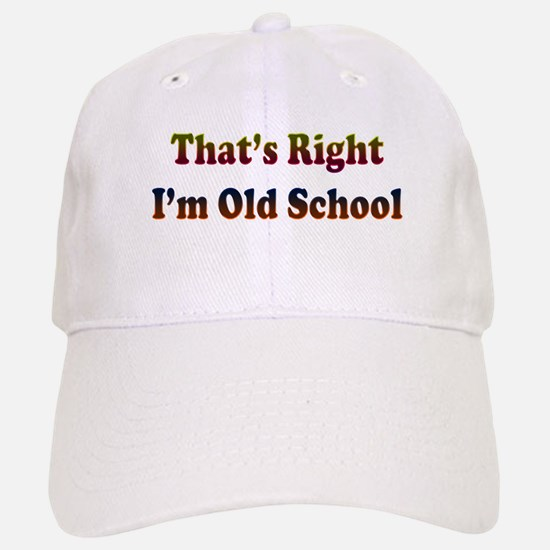 That's Right, I'm Old School Baseball Baseball Cap