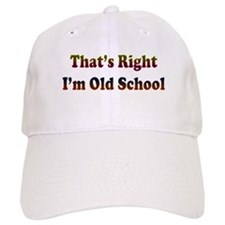 That's Right, I'm Old School Baseball Cap