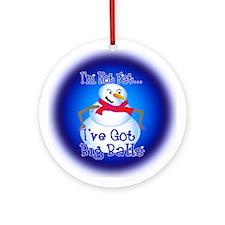 I'm Not Fat, Got Big Balls Ornament (Round)