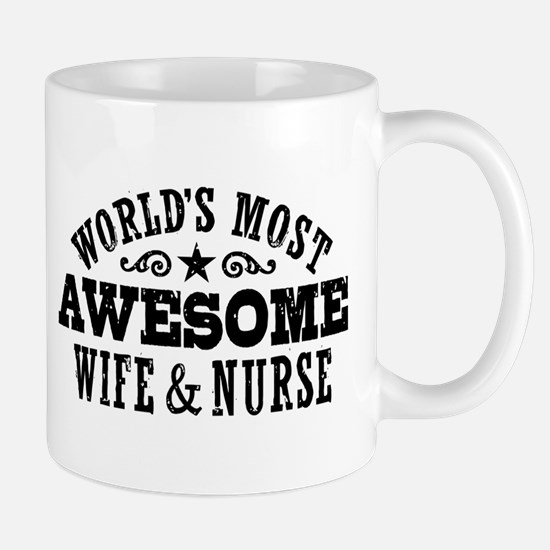 Worlds Most Awesome Wife And Nurse Mug